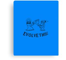 Evolve This! Canvas Print