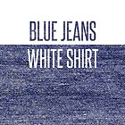 Blue Jeans, White Shirt by HTD12