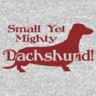 Mighty Dachshund by House Of Flo