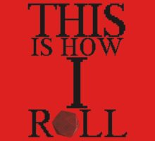 This Is How I Roll! by Shirt Boy