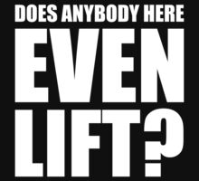 Does Anybody Here Even Lift ? by BrightDesign