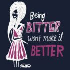 Being bitter won't make it better! (Dark Tee) by PlanBee