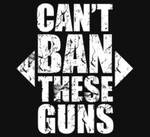 Can't Ban These Guns by protos