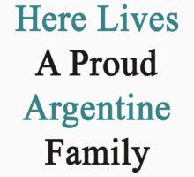 Here Lives A Proud Argentine Family by supernova23