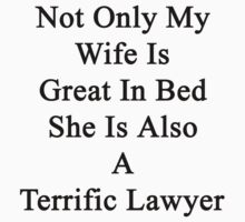 Not Only My Wife Is Great In Bed She Is Also A Terrific Lawyer by supernova23