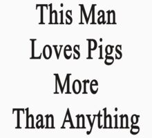 This Man Loves Pigs More Than Anything  by supernova23