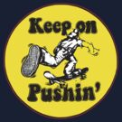 "Keep Pushing ""Skateboarding""  by BUB THE ZOMBIE"