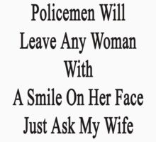 Policemen Will Leave Any Woman With A Smile On Her Face Just Ask My Wife by supernova23