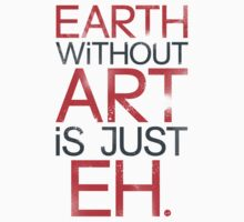 Earth Without Art Is Just EH by Look Human