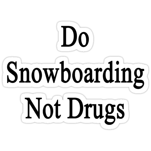 Do Snowboarding Not Drugs  by supernova23