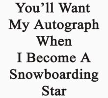 You'll Want My Autograph When I Become A Snowboarding Star  by supernova23