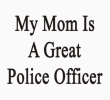 My Mom Is A Great Police Officer  by supernova23