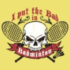i put the bad in badminton by Cheesybee