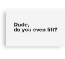 Dude, do you even lift? Canvas Print