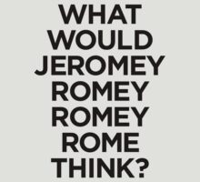 What would Jeromy Romey Romey Rome Think? by hellofever