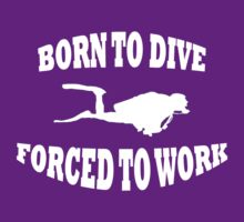 BORN TO DIVE FORCED TO WORK WHITE by BelfastBoy