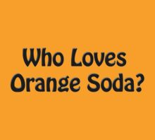 Who Loves Orange Soda? by trippinmovies