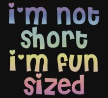 I'm not short I'm fun sized by sweetsisters