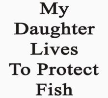 My Daughter Lives To Protect Fish by supernova23