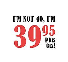 Funny 40th Birthday Gift (Plus Tax) Photographic Print