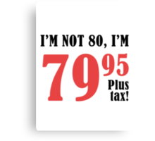 Funny 80th Birthday Gift (Plus Tax) Canvas Print