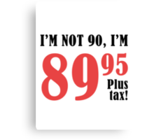 Funny 90th Birthday Gift (Plus Tax) Canvas Print