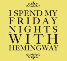 I spend my friday nights with Hemingway by oohlalaprufrock