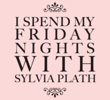 I spend my Friday nights with Sylvia Plath by oohlalaprufrock