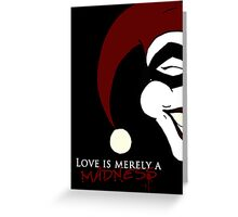Love is merely a madness. Greeting Card