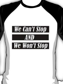 We Can't Stop And We Won't Stop T-Shirt