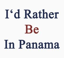 I'd Rather Be In Panama  by supernova23