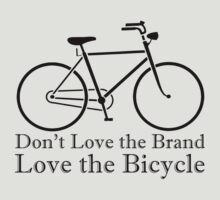 Dont Love the Brand, Love the Bicycle (lite) by PaulHamon