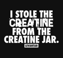 I Stole The Creatine From The Creatine Jar (White) by Levantar