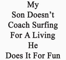 My Son Doesn't Coach Surfing For A Living He Does It For Fun by supernova23