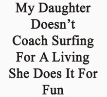 My Daughter Doesn't Coach Surfing For A Living She Does It For Fun  by supernova23