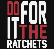 DO IT FOR THE RATCHETS by mcdba