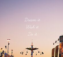 Dream it, Wish it, Do it by Libertad  Leal
