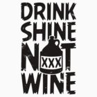 Drink Shine Not Wine by Look Human