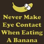 Never Make Eye Contact When Eating A Banana by BrightDesign