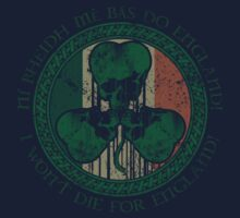 I Won't Die For England! - Irish Flag by MWMcCullough