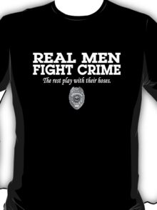 REAL MEN FIGHT CRIME T-Shirt