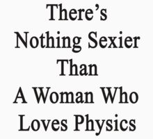 There's Nothing Sexier Than A Woman Who Loves Physics  by supernova23
