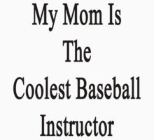 My Mom Is The Coolest Baseball Instructor  by supernova23