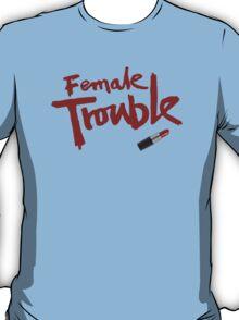 Female Trouble T-Shirt
