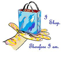 I Shop. Therefore I Am. by EloiseArt