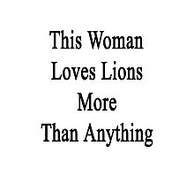 This Woman Loves Lions More Than Anything  Photographic Print