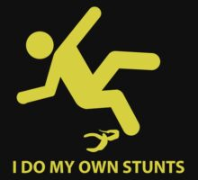 I Do My Own Stunts by BrightDesign