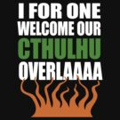 I For One Welcome Our Cthulhu Overlaaaaaa by jezkemp