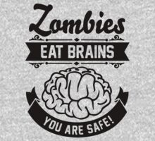 Zombies eat brains you are safe! by Cheesybee