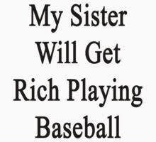 My Sister Will Get Rich Playing Baseball  by supernova23